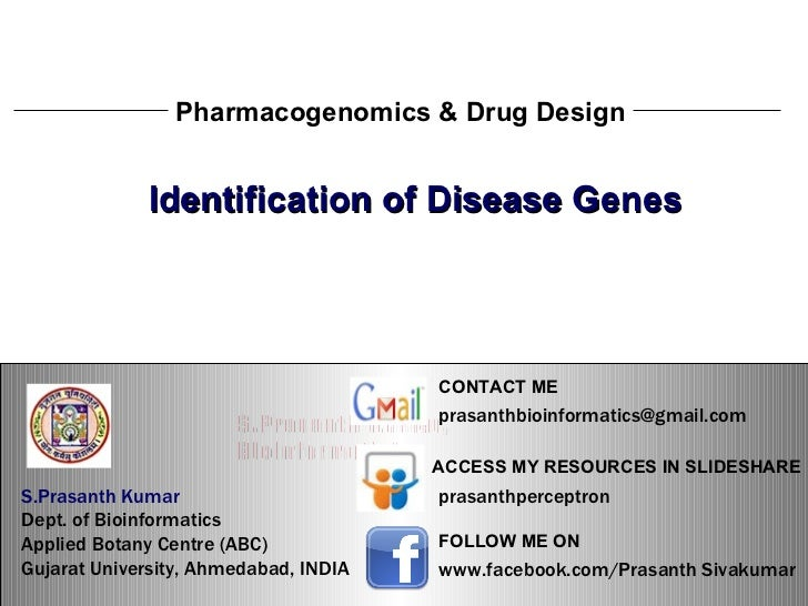 S.Prasanth Kumar, Bioinformatician Identification of Disease Genes Pharmacogenomics & Drug Design S.Prasanth Kumar, Bioinf...