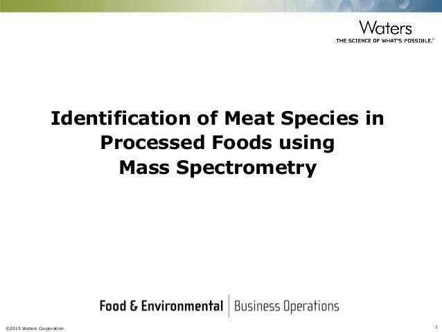 ©2015 Waters Corporation 1 Identification of Meat Species in Processed Foods using Mass Spectrometry