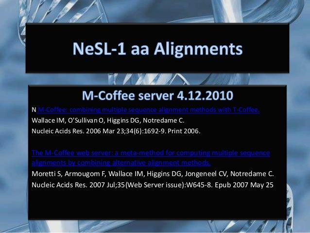 N M-Coffee: combining multiple sequence alignment methods with T-Coffee.Wallace IM, OSullivan O, Higgins DG, Notredame C.N...