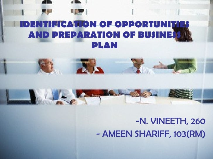 IDENTIFICATION OF OPPORTUNITIES AND PREPARATION OF BUSINESS PLAN -N. VINEETH, 260 - AMEEN SHARIFF, 103(RM)