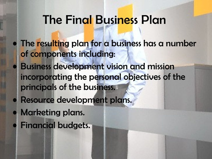 The Final Business Plan   <ul><li>The resulting plan for a business has a number of components including: </li></ul><ul><l...