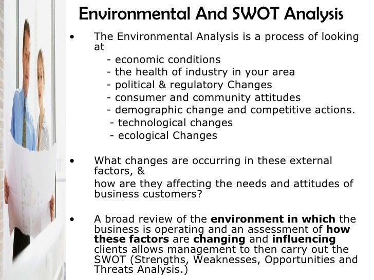 Environmental And SWOT Analysis   <ul><li>The Environmental Analysis is a process of looking at  </li></ul><ul><li>- econo...