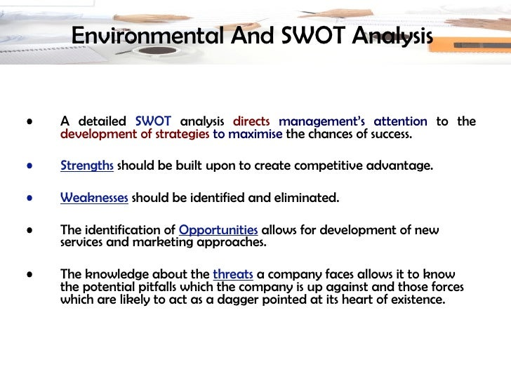 Environmental And SWOT Analysis   <ul><li>A detailed  SWOT  analysis  directs   management's attention  to the  developmen...