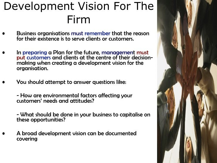 Development Vision For The Firm <ul><li>Business organisations  must  remember  that the reason for their existence is to ...