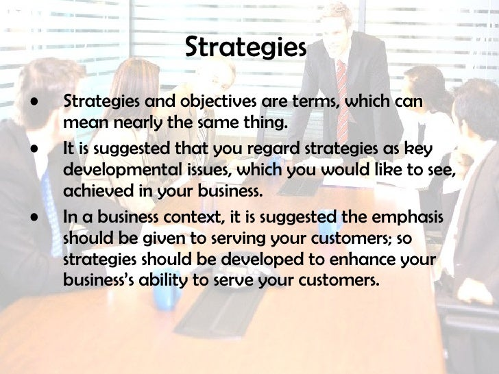 Strategies   <ul><li>Strategies and objectives are terms, which can mean nearly the same thing. </li></ul><ul><li>It is su...