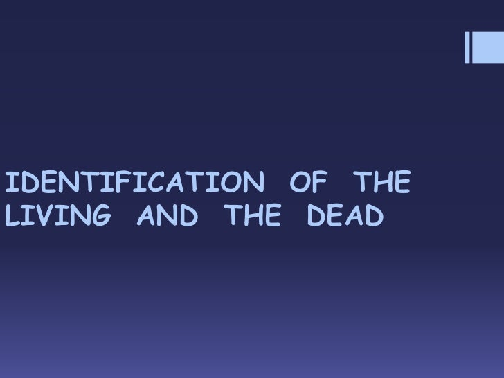IDENTIFICATION  OF  THE  LIVING  AND  THE  DEAD<br />