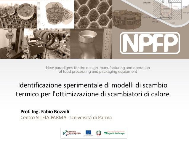 Prof. Ing. Fabio Bozzoli Centro SITEIA.PARMA - Università di Parma Identificazione sperimentale di modelli di scambio term...