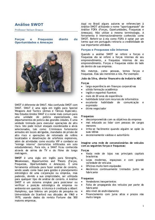 1 Análise SWOT Professor Nelson Brazys Forças e Fraquezas diante de Oportunidades e Ameaças SWOT é diferente de SWAT. Não ...
