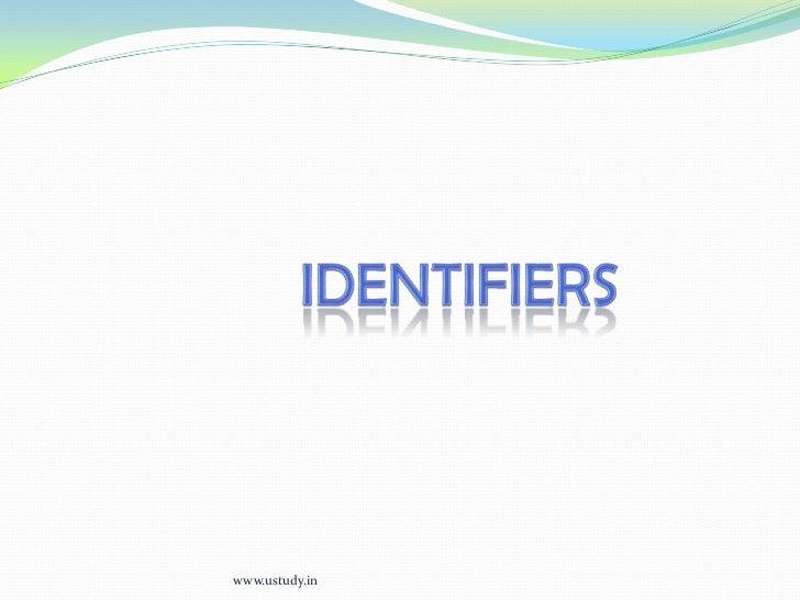 Identifiers<br />www.ustudy.in<br />