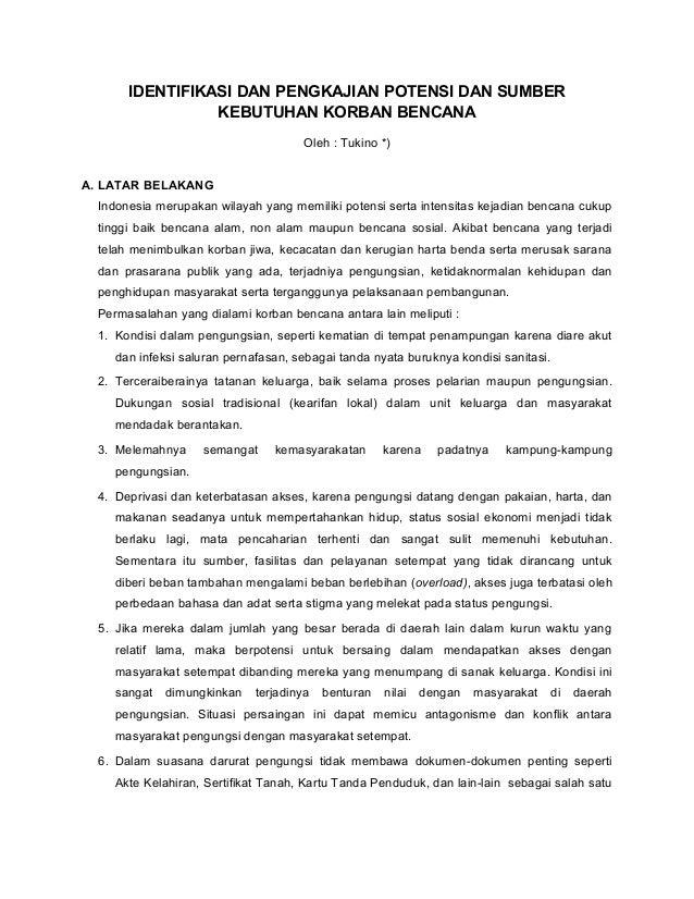 IDENTIFIKASI DAN PENGKAJIAN POTENSI DAN SUMBERKEBUTUHAN KORBAN BENCANAOleh : Tukino *)A. LATAR BELAKANGIndonesia merupakan...