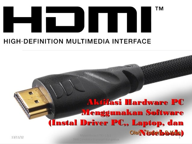 Aktifasi Hardware PC                   Menggunakan Software           (Instal Driver PC,, Laptop, dan13/11/12             ...