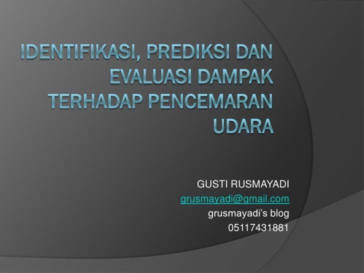 GUSTI RUSMAYADIgrusmayadi@gmail.com     grusmayadi's blog         05117431881