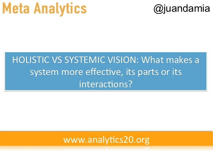 @juandamiaHOLISTIC VS SYSTEMIC VISION: What makes a    system more effecve, its parts or its   ...