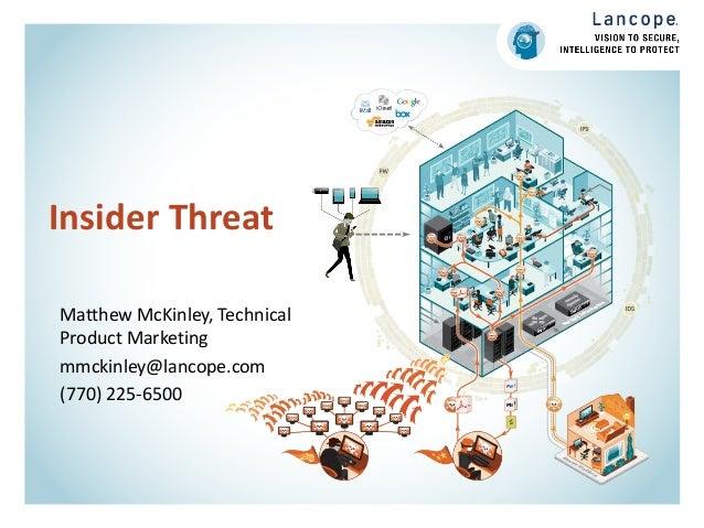 Insider Threat Matthew McKinley, Technical Product Marketing mmckinley@lancope.com (770) 225-6500