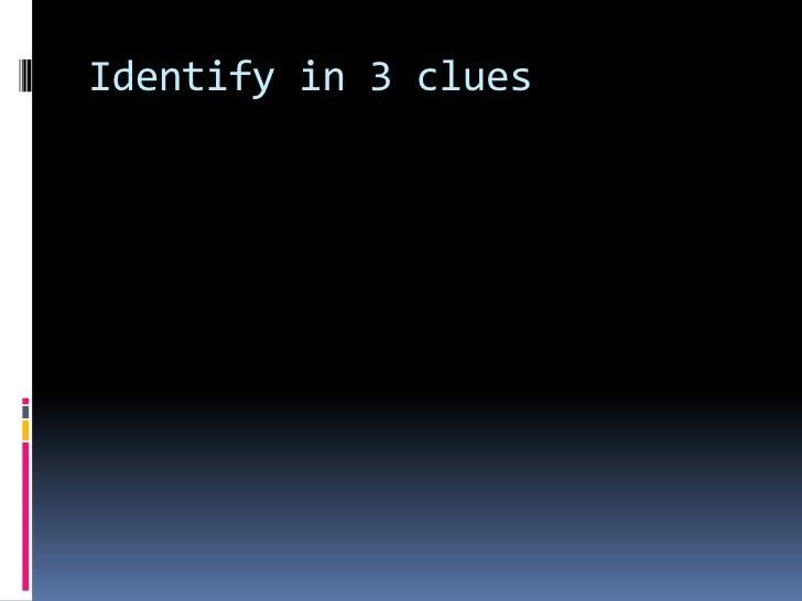 Identify in 3 clues<br />