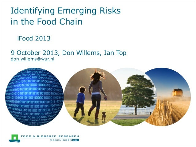 Identifying Emerging Risks  in the Food Chain iFood 2013 9 October 2013, Don Willems, Jan Top don.willems@wur.nl