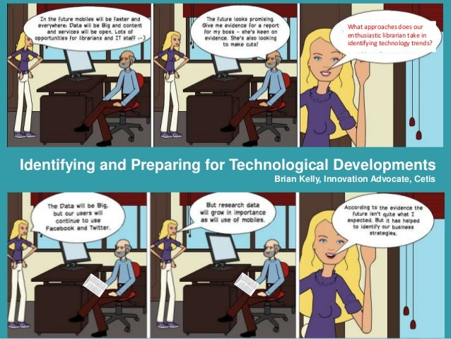 1 Identifying and Preparing for Technological Developments Brian Kelly, Innovation Advocate, Cetis • A presentation for th...