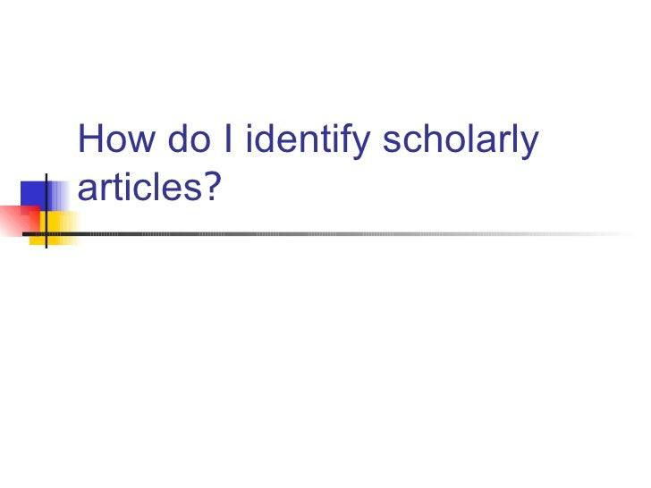 How do I identify scholarly articles ?