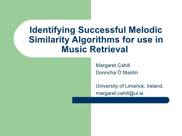 Identifying Successful Melodic Similarity Algorithms for use in Music Retrieval   Margaret Cahill Donncha Ó Maidín   Unive...