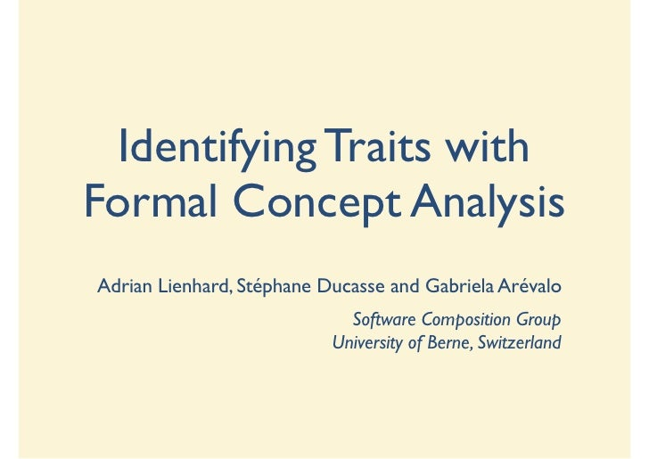 Identifying Traits with Formal Concept Analysis Adrian Lienhard, Stéphane Ducasse and Gabriela Arévalo                    ...