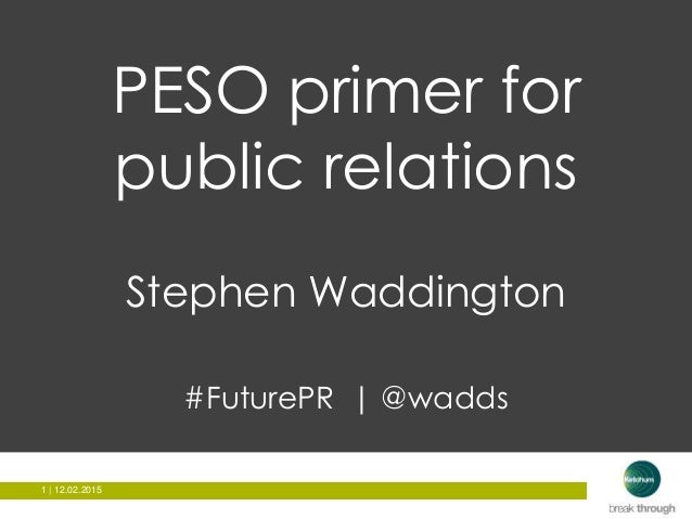 1 | 12.02.20151 | 12.02.2015 PESO primer for public relations Stephen Waddington #FuturePR | @wadds