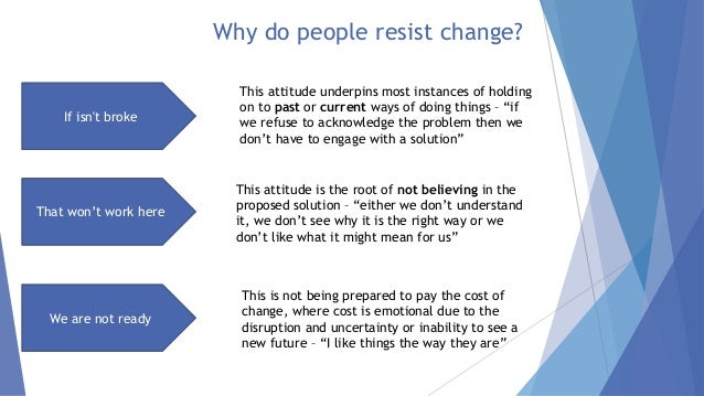 why people resist change Stop thinking that people naturally resist change they don't i was recently on the social media platform quora where i came across a question about why people resist change.