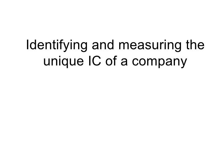Identifying and measuring the   unique IC of a company