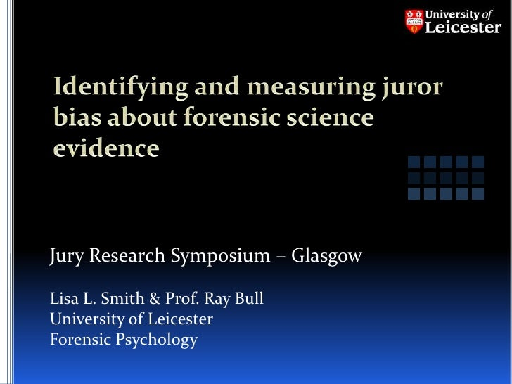 Identifying and measuring juror bias about forensic science evidence<br />Jury Research Symposium – Glasgow<br />Lisa L. S...