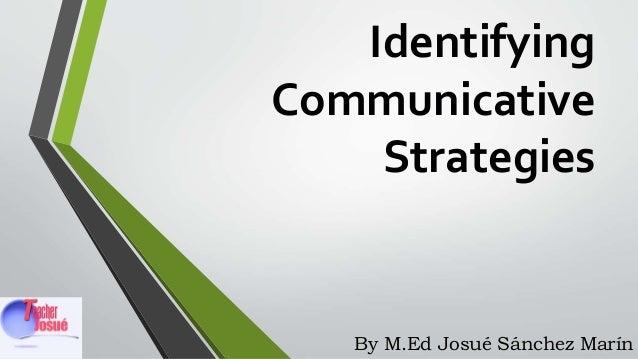 Identifying Communicative Strategies By M.Ed Josué Sánchez Marín