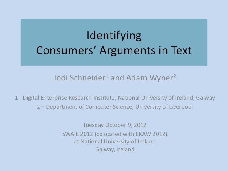 Identifying        Consumers' Arguments in Text               Jodi Schneider1 and Adam Wyner21 - Digital Enterprise Resear...
