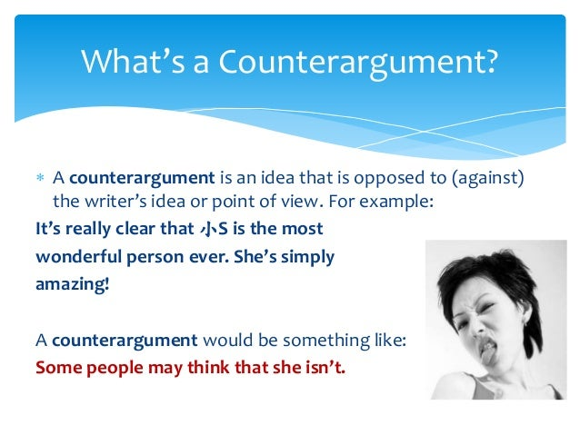 Identifying Counterarguments And Refutations There Are Those Who Question;  2.  A Counterargument ...
