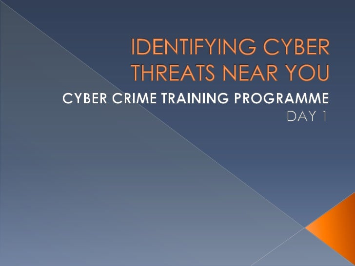 IDENTIFYING CYBER THREATS NEAR YOU<br />CYBER CRIME TRAINING PROGRAMME<br />DAY 1<br />
