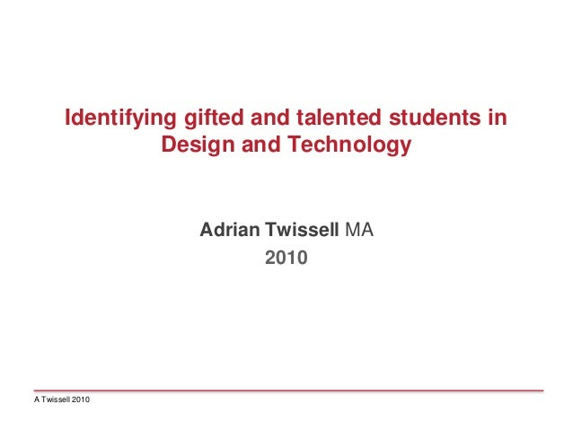 Identifying gifted and talented students inDesign and TechnologyAdrian Twissell MA2010A Twissell 2010