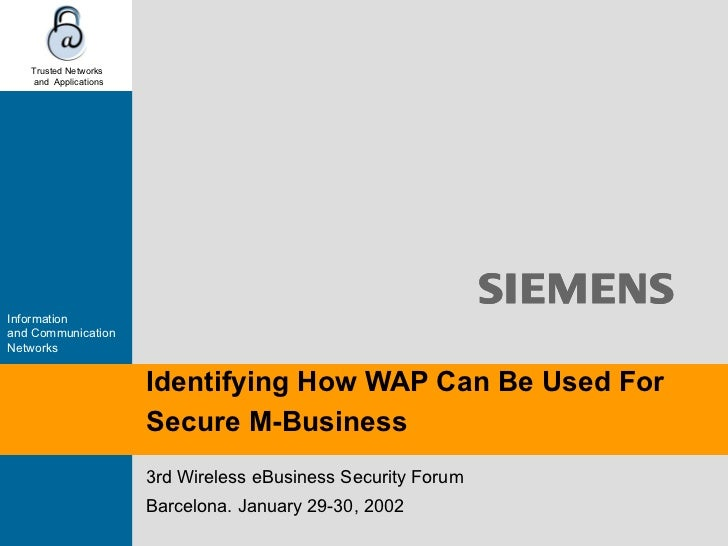 Identifying How WAP Can Be Used For Secure M-Business 3rd Wireless eBusiness Security Forum Barcelona. January 29-30, 2002