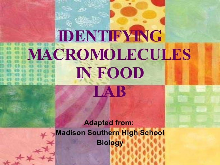 identifying macromolecules in common foods Macromolecules in foods  it is important to know about the presence of different types of macromolecules in our food because it is important to maintain a healthy .
