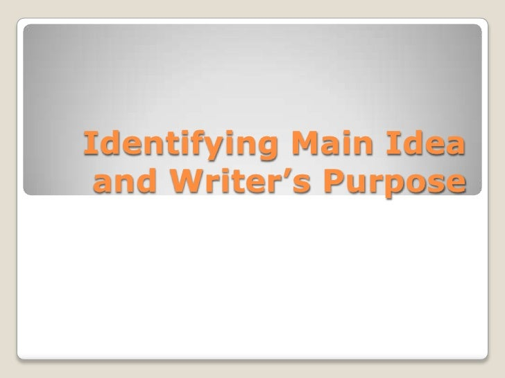 Identifying Main Idea and Writer's Purpose<br />