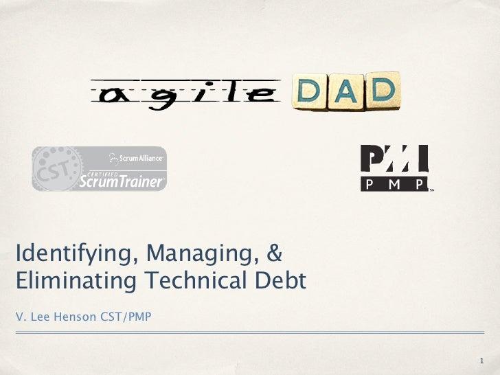 Identifying, Managing, &Eliminating Technical DebtV. Lee Henson CST/PMP                             1