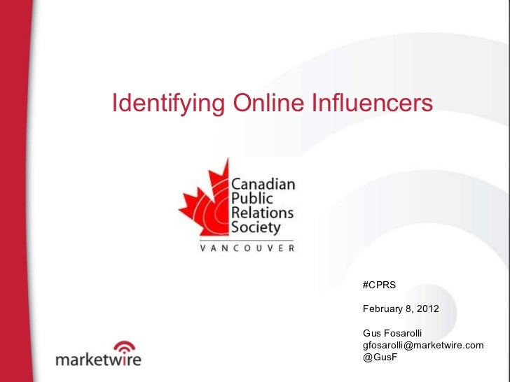 Identifying Online Influencers #CPRS February 8, 2012 Gus Fosarolli [email_address] @GusF