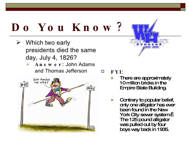 D o Yo u K n o w ?  Which two early   presidents died the same   day, July 4, 1826?     A n s w e r : John Adams      an...
