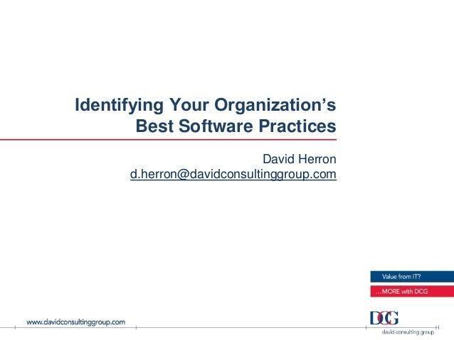 Identifying Your Organization's        Best Software Practices                            David Herron      d.herron@david...