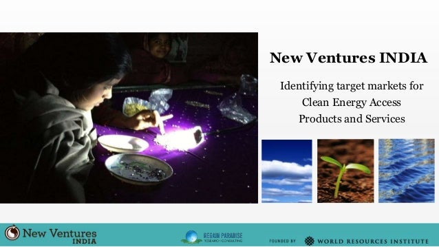 New Ventures INDIA Identifying target markets for Clean Energy Access Products and Services