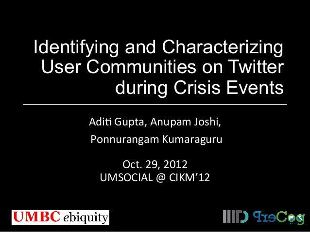 Identifying and Characterizing User Communities on Twitter during Crisis Events Adi$  Gupta,  Anupam  Joshi,     ...