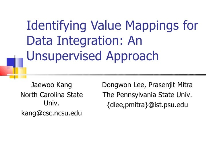 Identifying Value Mappings for Data Integration: An Unsupervised Approach Jaewoo Kang North Carolina State Univ. [email_ad...