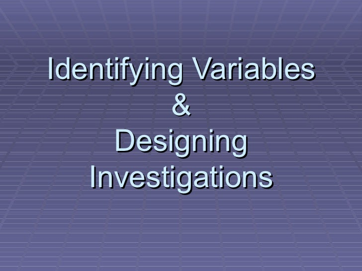 Identifying Variables & Designing Investigations