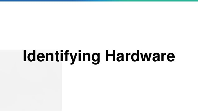 Identifying Hardware