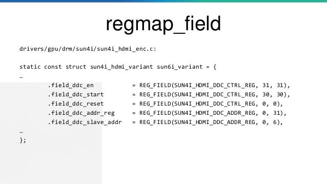regmap_field drivers/gpu/drm/sun4i/sun4i_hdmi_enc.c: static const struct sun4i_hdmi_variant sun6i_variant = { … .field_ddc...