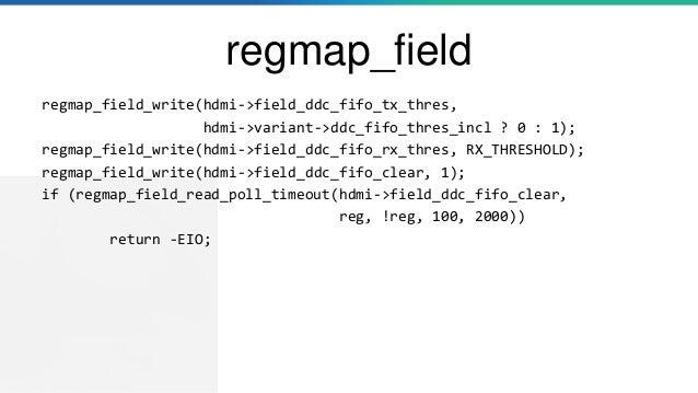 regmap_field regmap_field_write(hdmi->field_ddc_fifo_tx_thres, hdmi->variant->ddc_fifo_thres_incl ? 0 : 1); regmap_field_w...