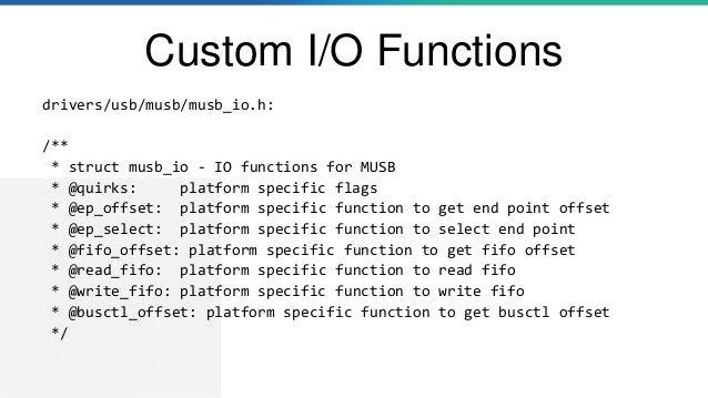 Custom I/O Functions drivers/usb/musb/musb_io.h: /** * struct musb_io - IO functions for MUSB * @quirks: platform specific...