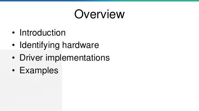 Overview • Introduction • Identifying hardware • Driver implementations • Examples