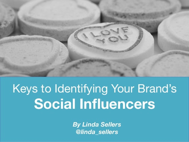 Keys to Identifying Your Brand's  Social Influencers By Linda Sellers @linda_sellers